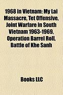 1968 in Vietnam: My Lai Massacre, TET Offensive, Joint Warfare in South Vietnam 1963-1969, Operation Barrel Roll, Battle of Khe Sanh