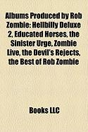 Albums Produced by Rob Zombie: Hellbilly Deluxe 2, Educated Horses, the Sinister Urge, Zombie Live, the Devil's Rejects, the Best of Rob Zombie