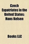 Czech Expatriates in the United States: Hans Kelsen, Ji I Welsch, Itzhak Bentov, Kate Ina Emmons, Vaclav Nedomansky, George Zidek