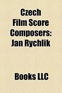 Czech Film Score Composers: Jan Rychlk, Karel Velebn, Jaroslav Kr?ek, Vclav Trojan, Ji? Litr, Jan Klusk, Lubo Fier, Zden?k Lika