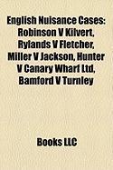 English Nuisance Cases: Robinson V Kilvert, Rylands V Fletcher, Miller V Jackson, Hunter V Canary Wharf Ltd, Bamford V Turnley