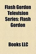 Flash Gordon Television Series: Flash Gordon, Defenders of the Earth, the New Adventures of Flash Gordon