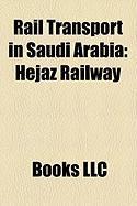 Rail Transport in Saudi Arabia: Hejaz Railway, Haramain High Speed Rail Project, Al Mashaaer Al Mugaddassah Metro, Dammam-Riyadh Line