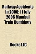 Railway Accidents in 2006: 11 July 2006 Mumbai Train Bombings, Bio E Train Disaster, 2006 Varanasi Bombings, 2006 Lathen Maglev Train Accident