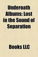 Underoath Albums: Lost in the Sound of Separation, Define the Great Line, They're Only Chasing Safety, Underoath Discography, Survive