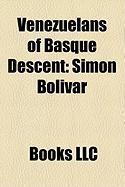 Venezuelans of Basque Descent: Simn Bolvar, Reynaldo Hahn, Rafael Urdaneta, Goizeder Aza, Unai Etxebarria