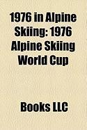 1976 in Alpine Skiing: 1976 Alpine Skiing World Cup, Alpine Skiing at the 1976 Winter Olympics, Alpine Skiing at the 1976 Winter Paralympics