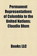 Permanent Representatives of Colombia to the United Nations: Claudia Blum