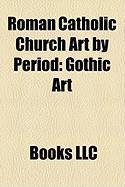 Roman Catholic Church Art by Period: Gothic Art
