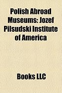 Polish Abroad Museums: Jzef Pisudski Institute of America