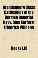 Brandenburg Class Battleships of the German Imperial Navy: SMS Kurfrst Friedrich Wilhelm, SMS Weienburg, SMS Wrth, SMS Brandenburg