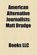 American Alternative Journalists: Matt Drudge, Sarah Austin, Jon Alpert, Dean Barnett