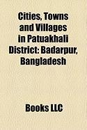 Cities, Towns and Villages in Patuakhali District: Badarpur, Bangladesh, Adabaria, Patuakhali, Angaria, Patuakhali, Bara Baliatali, Baga
