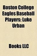 Boston College Eagles Baseball Players: Luke Urban, Chris Lambert, Joe Morgan, Mike Roarke, Joe Martinez, Tony Sanchez, Brian Looney