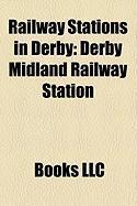Railway Stations in Derby: Derby Midland Railway Station, Derby Friargate Railway Station, Peartree Railway Station, Mickleover Railway Station