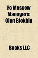 FC Moscow Managers: Oleg Blokhin, Sergei Aleinikov, Valentin Kozmich Ivanov, Sergei Petrenko, Valeriy Petrakov, Miodrag Bo Ovi