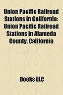 Union Pacific Railroad Stations in California: Union Pacific Railroad Stations in Alameda County, California