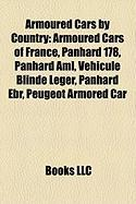 Armoured Cars by Country: Armoured Cars of France, Panhard 178, Panhard AML, Vhicule Blind Lger, Panhard Ebr, Peugeot Armored Car