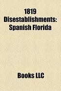 1819 Disestablishments: Viceroyalty of New Granada, Spanish Florida, New Kingdom of Granada, Ministry of Police of the Russian Empire
