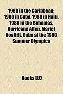 1980 in the Caribbean: 1980 in Cuba, 1980 in Haiti, 1980 in the Bahamas, Hurricane Allen, Mariel Boatlift, Cuba at the 1980 Summer Olympics