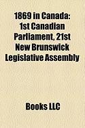 1869 in Canada: 1st Canadian Parliament, 21st New Brunswick Legislative Assembly