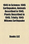 1945 in Science: 1945 Earthquakes, Animals Described in 1945, Plants Described in 1945, Trinity, 1945 Mikawa Earthquake