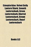 Etmopteridae: Velvet Belly Lantern Shark, Smooth Lanternshark, Green Lanternshark, Blurred Lanternshark, Brown Lanternshark, Dwarf L