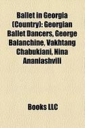 Ballet in Georgia (Country): Georgian Ballet Dancers, George Balanchine, Vakhtang Chabukiani, Nina Ananiashvili