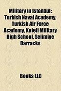 Military in Istanbul: Turkish Naval Academy, Turkish Air Force Academy, Kuleli Military High School, Selimiye Barracks