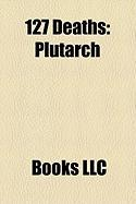 127 Deaths: Plutarch, Exuperius and Zoe