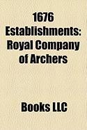 1676 Establishments: Royal Company of Archers