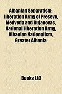 Albanian Separatism: Liberation Army of Presevo, Medveda and Bujanovac, National Liberation Army, Albanian Nationalism, Greater Albania