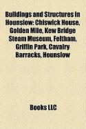 Buildings and Structures in Hounslow: Chiswick House, Golden Mile, Kew Bridge Steam Museum, Feltham, Griffin Park, Cavalry Barracks, Hounslow