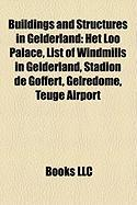 Buildings and Structures in Gelderland: Het Loo Palace, List of Windmills in Gelderland, Stadion de Goffert, Gelredome, Teuge Airport