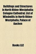 Buildings and Structures in North Rhine-Westphalia: Cologne Cathedral, List of Windmills in North Rhine-Westphalia, Palace of Aachen