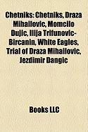 Chetniks: Chetniks, Draa Mihailovi, Momilo Uji, Ilija Trifunovi-Biranin, White Eagles, Trial of Draa Mihailovi, Jezdimir Dangi