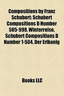 Compositions by Franz Schubert: Schubert Compositions D Number 505-998, Winterreise, Schubert Compositions D Number 1-504, Der Erlknig
