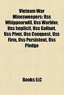 Vietnam War Minesweepers: USS Whippoorwill, USS Warbler, USS Implicit, USS Gallant, USS Pivot, USS Conquest, USS Firm, USS Persistent, USS Pledg
