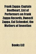 Frank Zappa: Captain Beefheart, List of Performers on Frank Zappa Records, Dweezil Zappa, Cal Schenkel, the Mothers of Invention