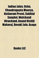 Indian Jains: Osho, Chandragupta Maurya, Nathuram Premi, Sukhlal Sanghvi, Walchand Hirachand, Anand Rishiji Maharaj, Devaki Jain, As