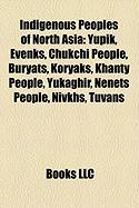Indigenous Peoples of North Asia: Yupik, Evenks, Chukchi People, Buryats, Koryaks, Khanty People, Yukaghir, Nenets People, Nivkhs, Tuvans