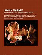 Stock Market: Stock Exchange, Stock Market Bubble, Insider Trading, Initial Public Offering, Fundamental Analysis, Black-Scholes