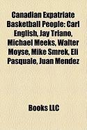 Canadian Expatriate Basketball People: Carl English, Jay Triano, Michael Meeks, Walter Moyse, Mike Smrek, Eli Pasquale, Juan Mendez