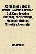 Companies Based in Hawaii: Hawaiian Airlines, Go!, Kona Brewing Company, Pacific Wings, Mokulele Airlines, Shirokiya, Alexander