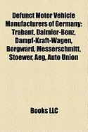 Defunct Motor Vehicle Manufacturers of Germany: Trabant, Daimler-Benz, Dampf-Kraft-Wagen, Borgward, Messerschmitt, Stoewer, Aeg, Auto Union