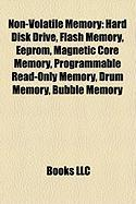 Non-Volatile Memory: Hard Disk Drive, Flash Memory, Eeprom, Magnetic Core Memory, Programmable Read-Only Memory, Drum Memory, Bubble Memory