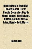 Nordic Music: Swedish Death Metal, List of Nordic Countries Death Metal Bands, Nordik Beat, Nordic Council Music Prize, Nordic Folk