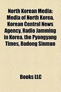 North Korean Media: Media of North Korea, Korean Central News Agency, Radio Jamming in Korea, the Pyongyang Times, Rodong Sinmun