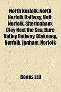 North Norfolk: North Norfolk Railway, Holt, Norfolk, Sheringham, Cley Next the Sea, Bure Valley Railway, Blakeney, Norfolk, Ingham, N