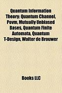 Quantum Information Theory: Quantum Channel, Povm, Mutually Unbiased Bases, Quantum Finite Automata, Quantum T-Design, Walter de Brouwer